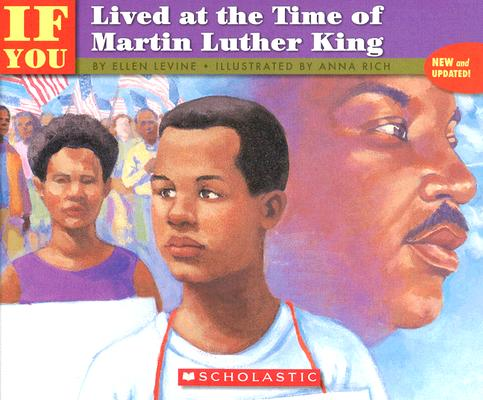If You Lived at the Time of Martin Luther King By Levine, Ellen/ Rich, Anna (ILT)